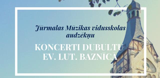 Aicinām uz audzēkņu koncertiem Dubultu ev. lut. baznīcā!
