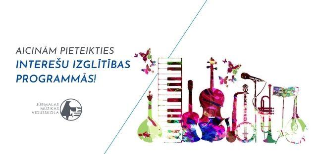 Aicinām pieteikties dalībai Jūrmalas Mūzikas vidusskolas interešu izglītības programmās